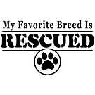My Favorite Breed is Rescued for Dog Lovers by bearsmom42