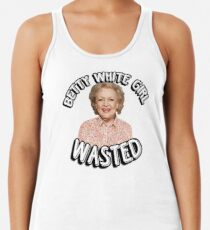 Betty White girl wasted Racerback Tank Top