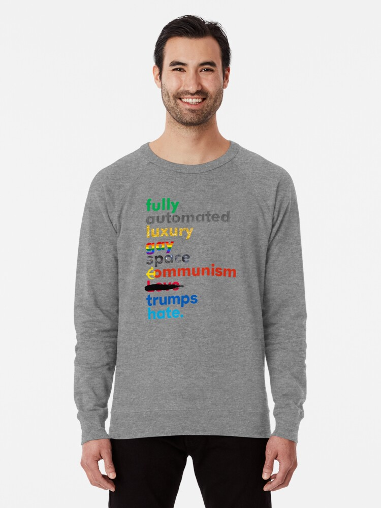 a798fa7c Fully Automated Luxury Gay Space Communism Trumps Hate. Lightweight  Sweatshirt