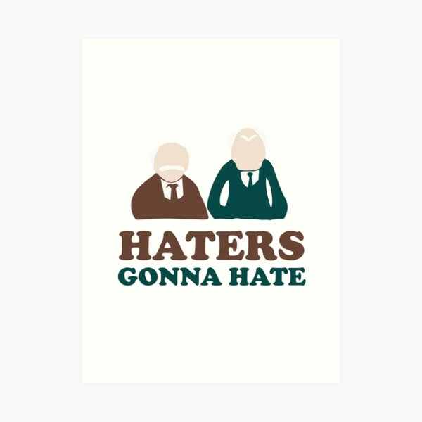 Haters Gonna Hate Statler and Waldorf Muppet Humor Art Print