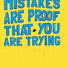 Mistakes are proof that you are trying by AAA-Ace