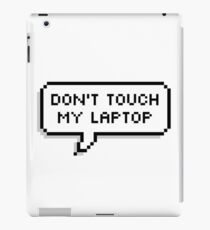 Don't Touch My Laptop iPad Case/Skin