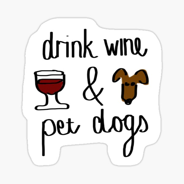 Drink wine and pet dogs Sticker