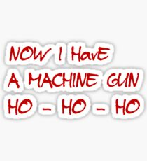 HO-HO-HO Now I Have A Machine Gun DIE HARD XMAS GEEK FUNNY HUMOUR QUOTE Sticker