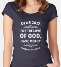 Dear 2017 For The Love Of God Have Mercy Women's Fitted Scoop T-Shirt