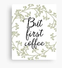 Classic But first coffee Canvas Print