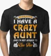 Warning I Have A Crazy Aunt And I'm Not Afraid To Use Her Tri-blend T-Shirt
