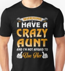 Warning I Have A Crazy Aunt And I'm Not Afraid To Use Her T-Shirt