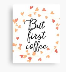 But first coffee hearts Canvas Print