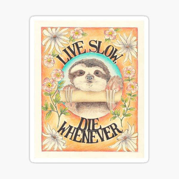 Live Slow, Die Whenever Sticker