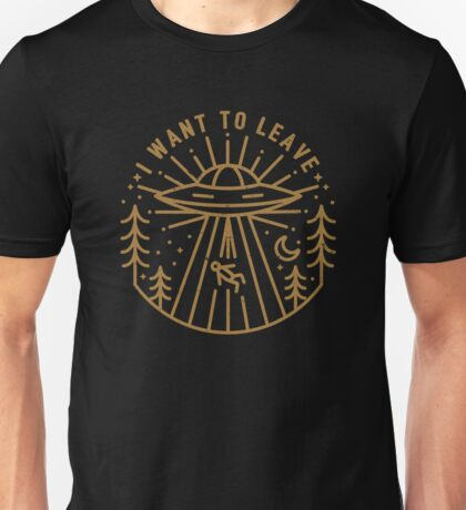 I Want To Leave Unisex T-Shirt