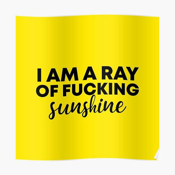 I am a ray of fucking sunshine Poster