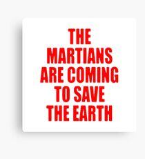 The Martians are Coming to Save the Earth! Canvas Print