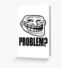 Problem? - Troll Face Greeting Card