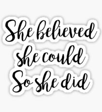 She believed she could, so she did | Quote Sticker