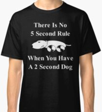 No 5 second rule with a 2 second dog  Classic T-Shirt