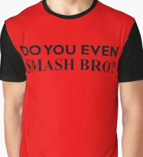 Do You Even Smash Bro? Graphic T-Shirt
