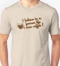 Gilmore Girls - I believe in a former life I was coffee! T-Shirt