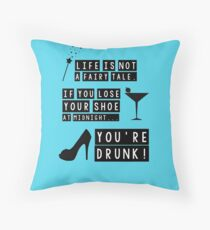 Life is not a fairy tale if you lose your shoe at midnight you're drunk! Throw Pillow