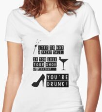 Life is not a fairy tale if you lose your shoe at midnight you're drunk! Women's Fitted V-Neck T-Shirt