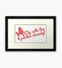"Gilmore Girls - ""Oy with the poodles already!"" Framed Print"