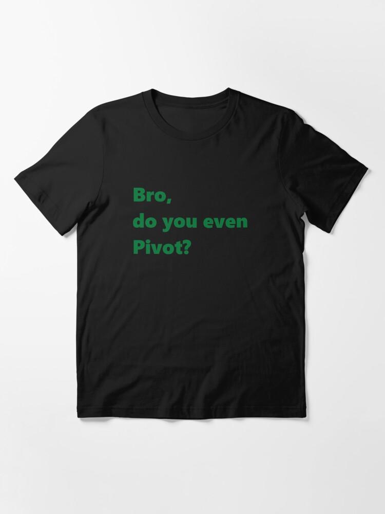 Alternate view of Bro, do you even Pivot? Essential T-Shirt