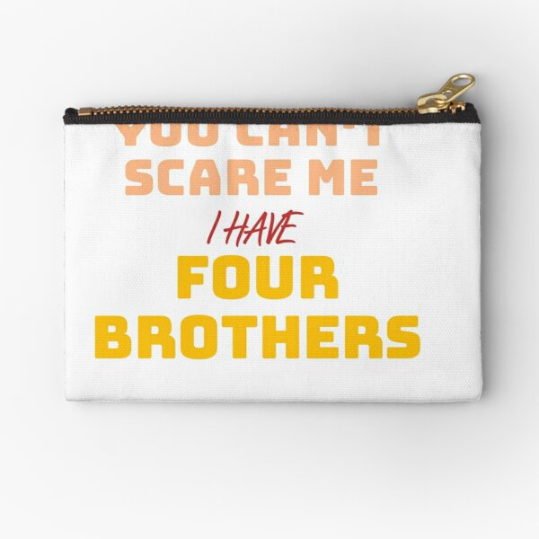 You can't scare me i have four brothers Zipper Pouch