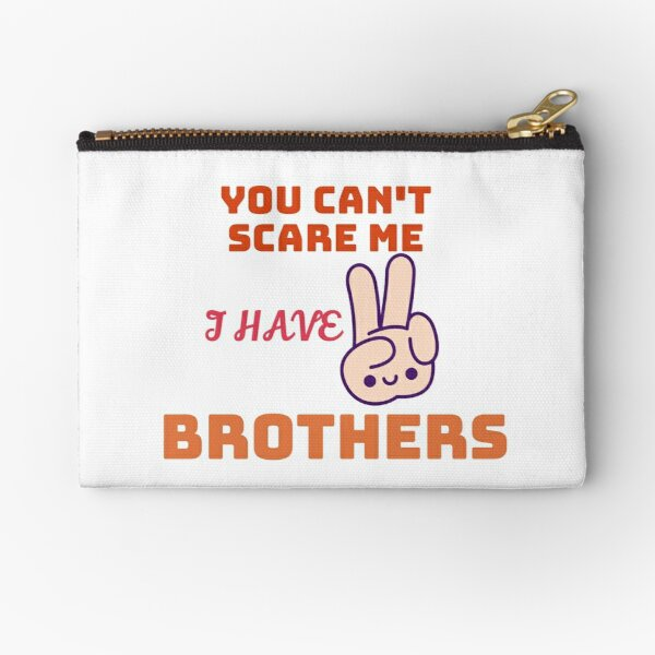 You can't scare me I have two brothers Zipper Pouch