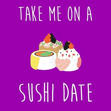 Take me on a sushi date by colinbrunt