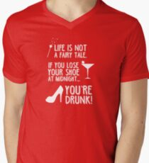 Life is not a fairy tale if you lose your shoe at midnight you're drunk! Mens V-Neck T-Shirt