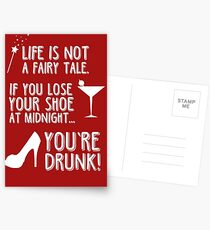 Life is not a fairy tale if you lose your shoe at midnight you're drunk! Postcards