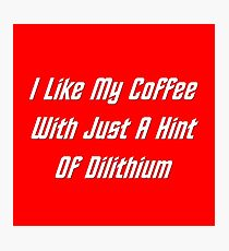 I LIke My Coffee With Just A Hint Of Dilithium Photographic Print