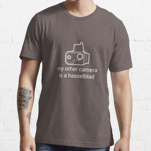 My other camera is a Hasselblad [for dark colours] Essential T-Shirt