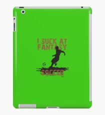 I Suck At Fantasy Soccer Football Funny Gaming T-Shirt iPad Case/Skin