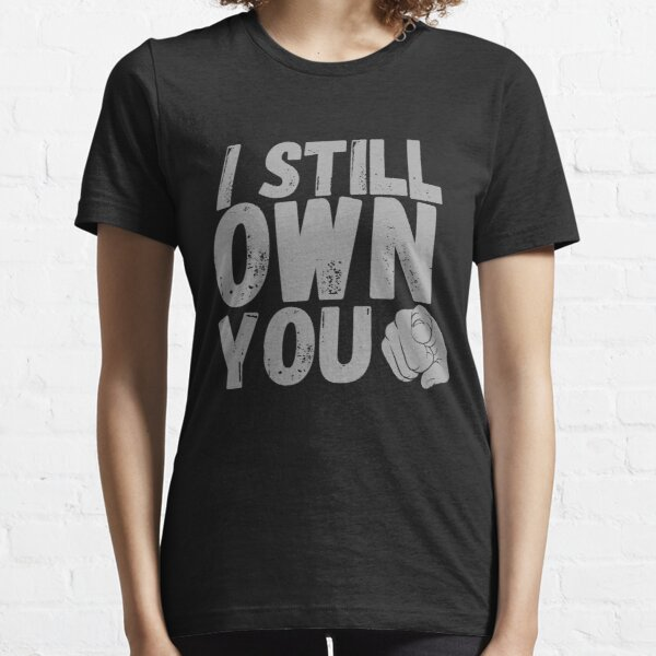 I Still Own You with grey text Essential T-Shirt
