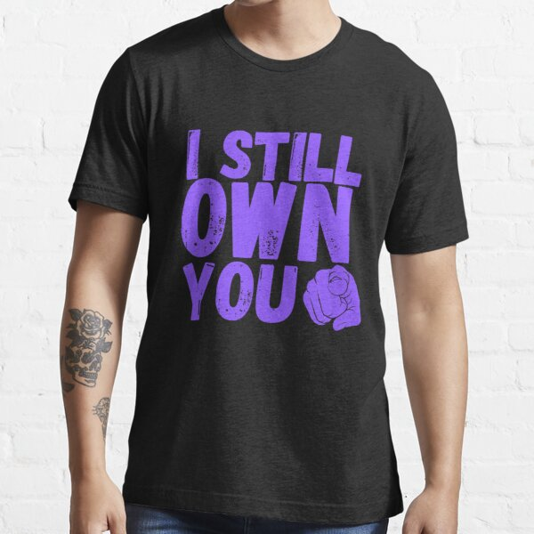 I Still Own You with purple text Essential T-Shirt