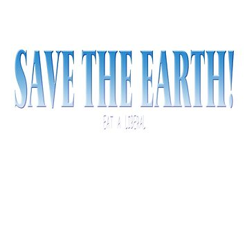 SAVE THE EARTH - Eat A Liberal by Pendragon-Art