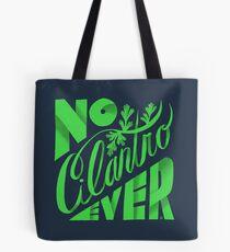 No Cilantro Ever Tote Bag