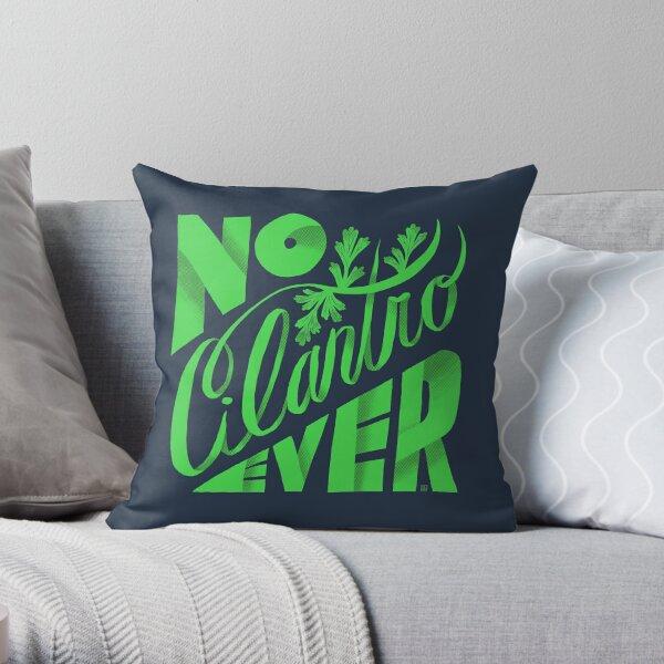No Cilantro Ever Throw Pillow