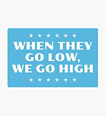 When They Go Low, We Go High Photographic Print