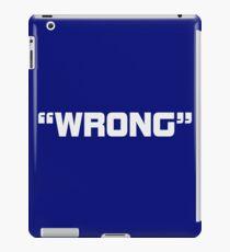 WRONG iPad Case/Skin