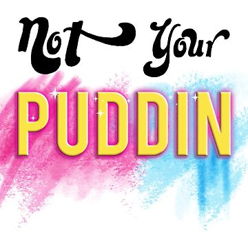 Not Your Puddin by almostparadise