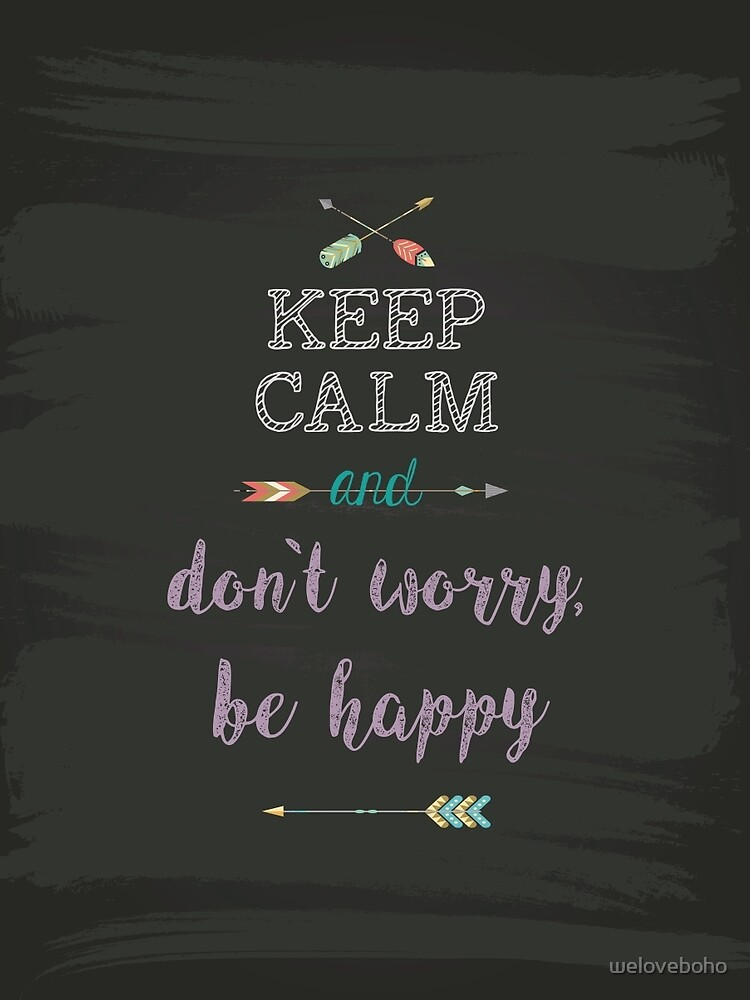 keep Calm and don`t worry, be happy de weloveboho