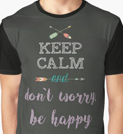 keep Calm and don`t worry, be happy Graphic T-Shirt