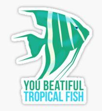 You Beautiful Tropical Fish Sticker