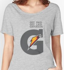 Get paid.  Get laid.  Gatorade Women's Relaxed Fit T-Shirt
