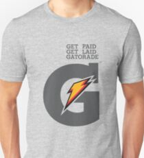Get paid.  Get laid.  Gatorade T-Shirt