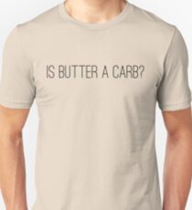 Is butter a carb? Unisex T-Shirt