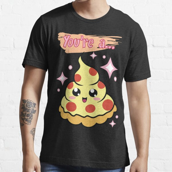 You're A Pizza Essential T-Shirt
