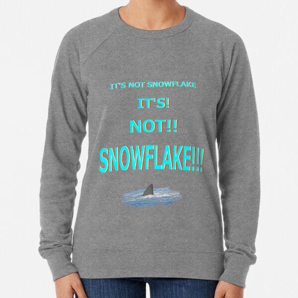 Its Not Snowflake!!! Lightweight Sweatshirt